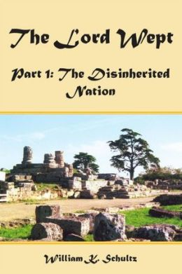 The Lord Wept: Part 1: The Disinherited Nation