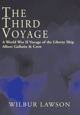 The Third Voyage: A World War II Voyage of the Libertyship Albert Gallatio & Crew