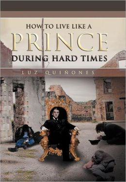 How to Live Like a Prince During Hard Times