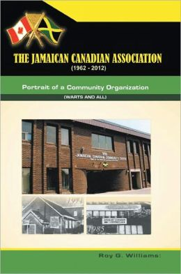 The Jamaican-Canadian Association (1962-2012): Portrait of a Community Organization (Warts and all)
