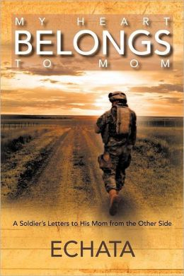 My Heart Belongs to Mom: A Soldier's Letter to His Mom from the Other Side