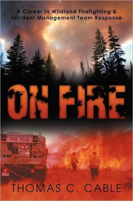 On Fire: A Career in Wildland Firefighting and Incident Management Team Response