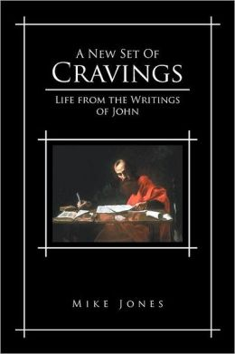 A New Set of Cravings: Life from the Writings of John