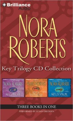 Nora Roberts Key Trilogy CD Collection: Key of Light, Key of Knowledge, Key of Valor