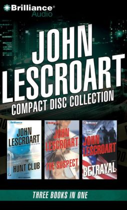 John Lescroart CD Collection 4: The Hunt Club, The Suspect, Betrayal