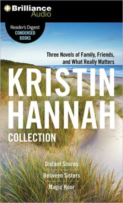 Kristin Hannah Collection, The: Distant Shores, Between Sisters, Magic Hour