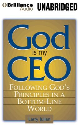 God is My CEO: Following God's Principles in a Bottom-Line World