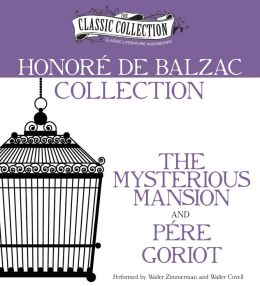 Honore de Balzac Collection: The Mysterious Mansion, Pere Goriot
