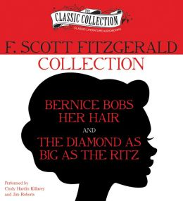 F. Scott Fitzgerald Collection: Bernice Bobs Her Hair, The Diamond as Big as the Ritz