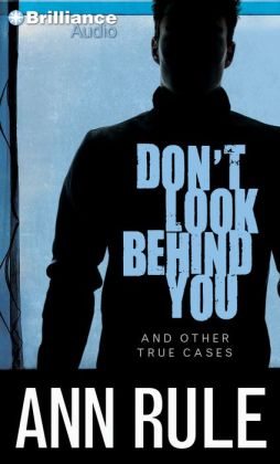 Don't Look Behind You and Other True Cases (Ann Rule's Crime Files Series #15)