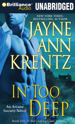 In Too Deep: Book One of the Looking Glass Trilogy (Arcane Society Series #10)