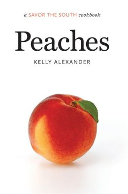 Peaches: A Savor the SouthTM Cookbook