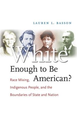 White Enough to Be American?: Race Mixing, Indigenous People, and the Boundaries of State and Nation