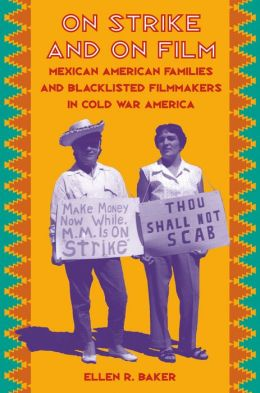 On Strike and on Film : Mexican American Families and Blacklisted Filmmakers in Cold War America
