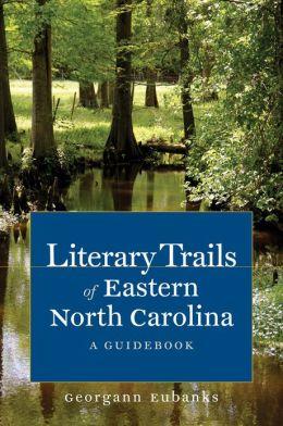 Literary Trails of Eastern North Carolina: A Guidebook