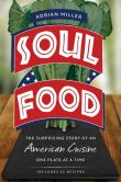 Book Cover Image. Title: Soul Food:  The Surprising Story of an American Cuisine, One Plate at a Time, Author: Adrian Miller