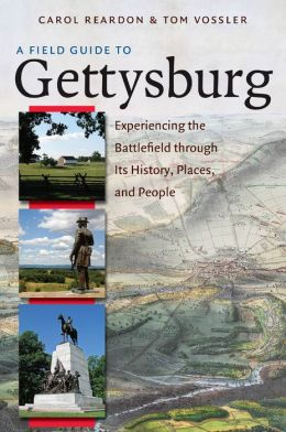 Field Guide to Gettysburg: Experiencing the Battlefield through Its History, Places, and People: Experiencing the Battlefield through Its History, Places, and People