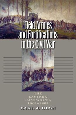 Field Armies and Fortifications in the Civil War: The Eastern Campaigns, 1861-1864