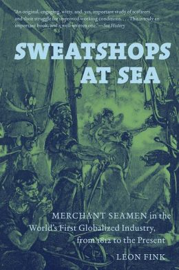 Sweatshops at Sea: Merchant Seamen in the World's First Globalized Industry, from 1812 to the Present