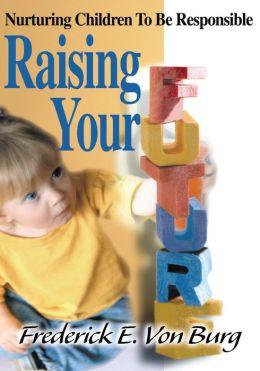 Raising Your Future: Nurturing Children To Be Responsible