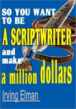 So You Want to be a Scriptwriter and make a million dollars