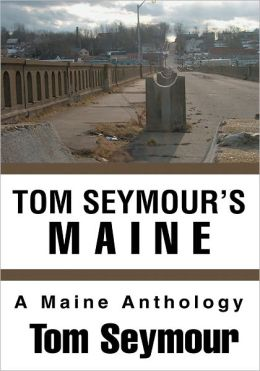 Tom Seymour's Maine: A Maine Anthology