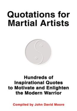 Quotations for Martial Artists: Hundreds of Inspirational Quotes to Motivate and Enlighten the Modern Warrior