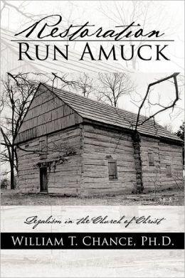 Restoration Run Amuck: Legalism in the Church of Christ