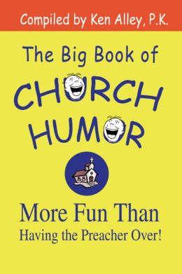 The Big Book of Church Humor: More Fun Than Having the Preacher Over!