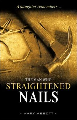 The Man Who Straightened Nails: A Daughter Remembers...