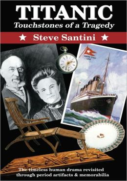 Titanic: Touchstones of a Tragedy: The Timeless Human Drama Revisited through Period Artifacts and Memorabilia