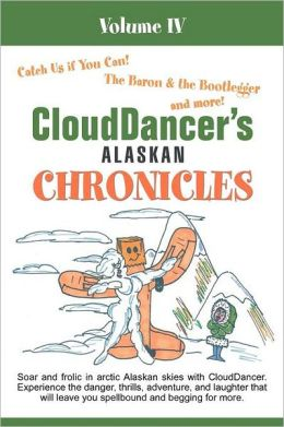 CloudDancer's Alaskan Chronicles, Volume IV