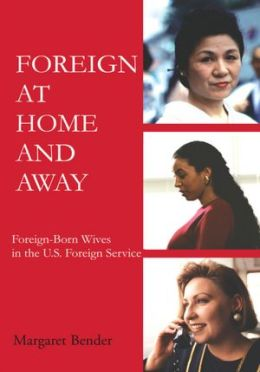 Foreign at Home and Away: Foreign-Born Wives in the U.S. Foreign Service