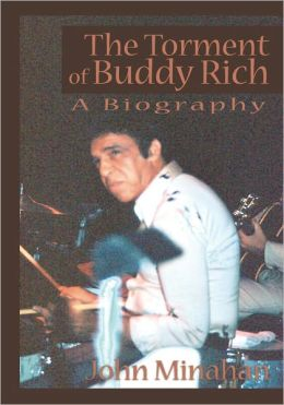The Torment of Buddy Rich: A Biography