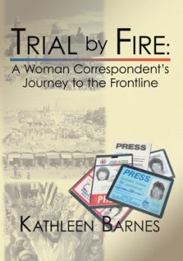 Trial by Fire: A Woman Correspondent's Journey to the Frontline