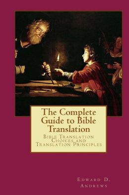 The Complete Guide to Bible Translation: Bible Translation Choices and Translation Principles