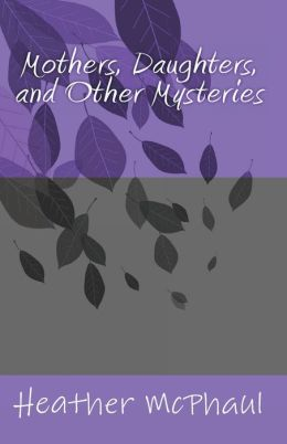 Mothers, Daughters, and Other Mysteries