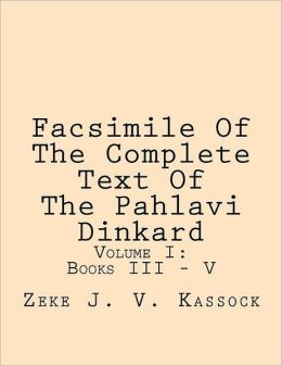 Facsimile of the Complete Text of the Pahlavi Dinkard: Volume I: Books III - V