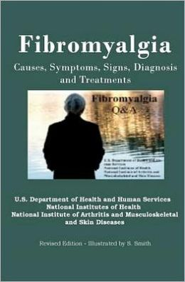 Fibromyalgia: Causes, Symptoms, Signs, Diagnosis and Treatments - Revised Edition