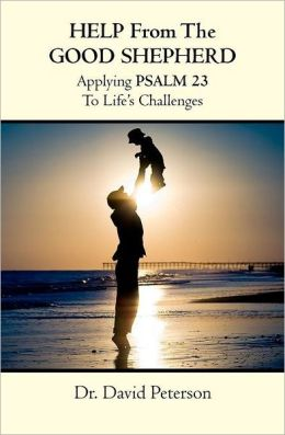 Help from the Good Shepherd: Applying Psalm 23 to Life's Challenges