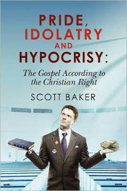 Pride, Idolatry and Hypocrisy: the Gospel According to the Christian Right