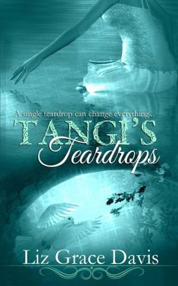 Tangi's Teardrops: A Single Tear Will Change Everything...