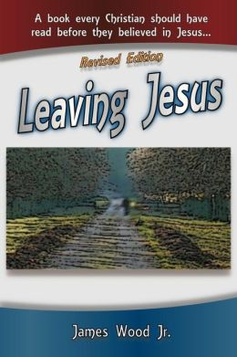 Leaving Jesus: A Book Every Christian Should Have Read Before They Believed in Jesus