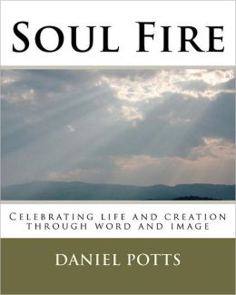 Soul Fire: Celebrating Life and Creation Through Word and Image