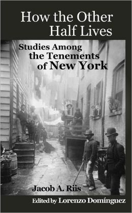 what shocked americans in the novel how the other half lives by jacob riis Jacob riis, a danish immigrant, combined photography and journalism into a powerful indictment of poverty in america his 1890, how the other half lives shocked americans with its raw.