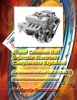 Diesel Common Rail Injection: Electronics Components Explained - Book 1
