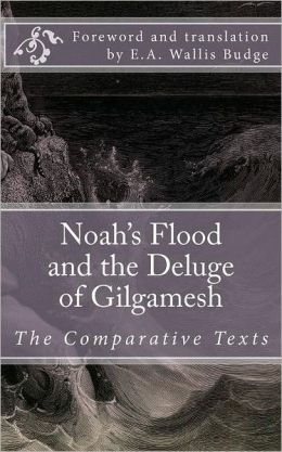 Noah's Flood and the Deluge of Gilgamesh: The Comparative Texts