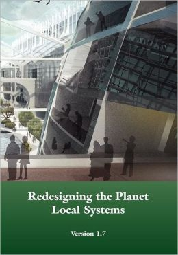 Redesigning the Planet: Local Systems: Using Ecological Design to Reshape Civilizations