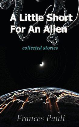 A Little Short for an Alien: Short Story Collection