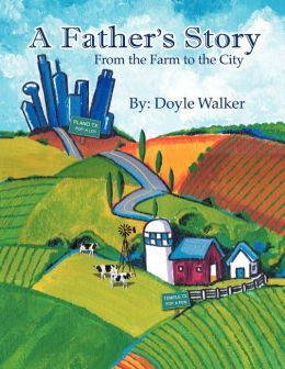 A Father's Story: From the Farm to the City...Stories from My Life for My Son and Grandsons